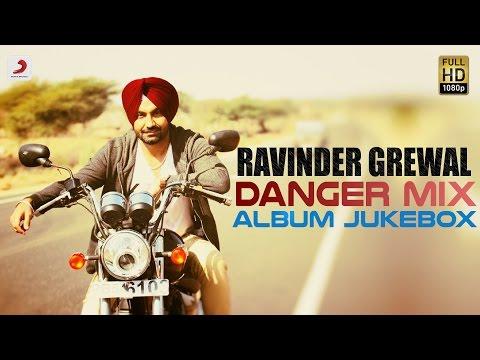 Ravinder Grewal - Danger Mix | Album  | Audio Jukebox