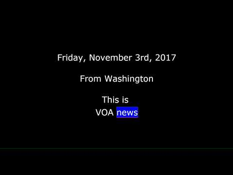 VOA news for Friday, November 3rd,  2017
