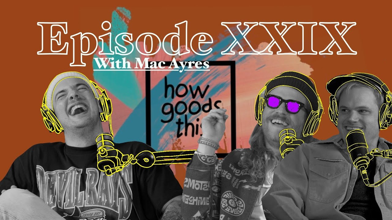 Download How Goods This. EP.29 - Mac Ayres