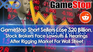 GameStop Short Sellers Lose $20 Billion, Stock Brokers Face Lawsuits/Hearings After Rigging Market