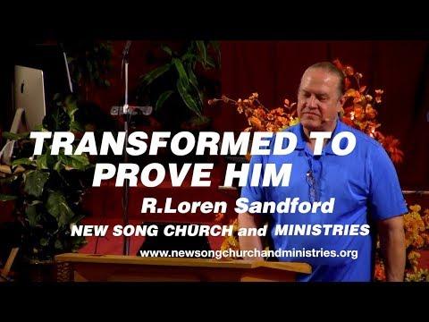 TRANSFORMED TO PROVE HIM - R. Loren Sandford