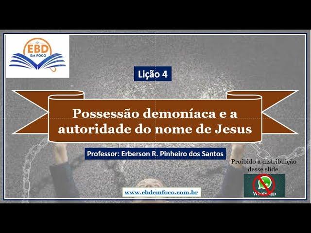 Lição 4 - Possessão demoníaca e a autoridade do nome de Jesus