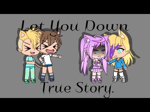 Let You Down-NF (Gacha Life) Irl Story.