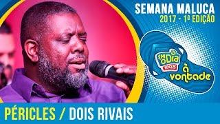 Dois Rivais - Péricles (Semana Maluca FM O Dia 2017)