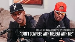 Million Dollaz Worth of Game Episode 56: 'Don't Compete With Me, Eat With Me'