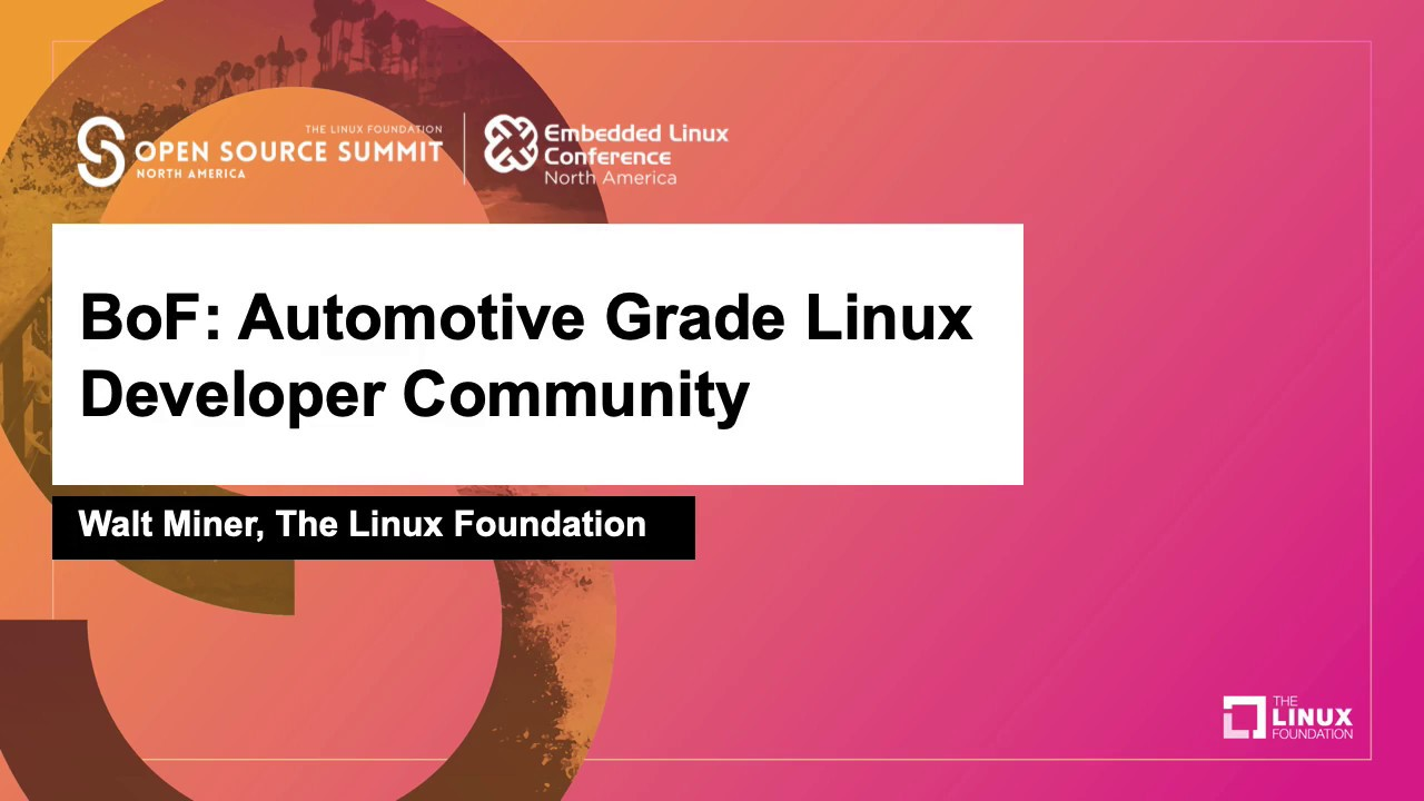 Download BoF: Automotive Grade Linux Developer Community - Walt Miner, The Linux Foundation