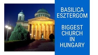 Biggest Church in Hungary   Basilica Esztergom
