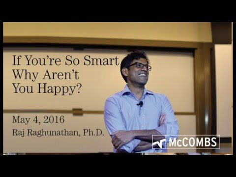 If You're So Smart, Why Aren't You Happy? Raj Raghunathan, May 4, 2016