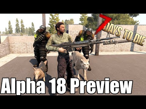 7 Days To Die - Alpha 18 Is Here!  A Preview