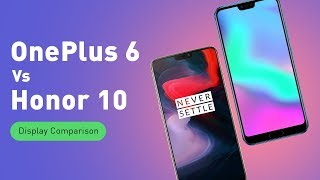 OnePlus 6 Vs Honor 10 Display Comparison | Digit.in