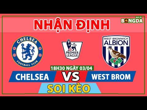 Nhận Định Soi Kèo bóng đá Chelsea vs West Brom 18h30 ngày 03/04, vòng 30 Ngoại hạng Anh