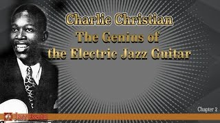Charlie Christian - The Genius of the Electric Jazz Guitar | Chapter 2
