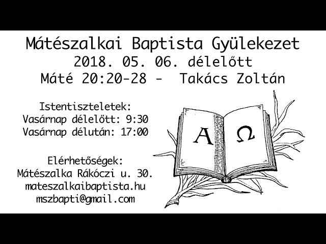 2018. 05. 06. délelőtt, Máté 20:20-28, Takács Zoltán