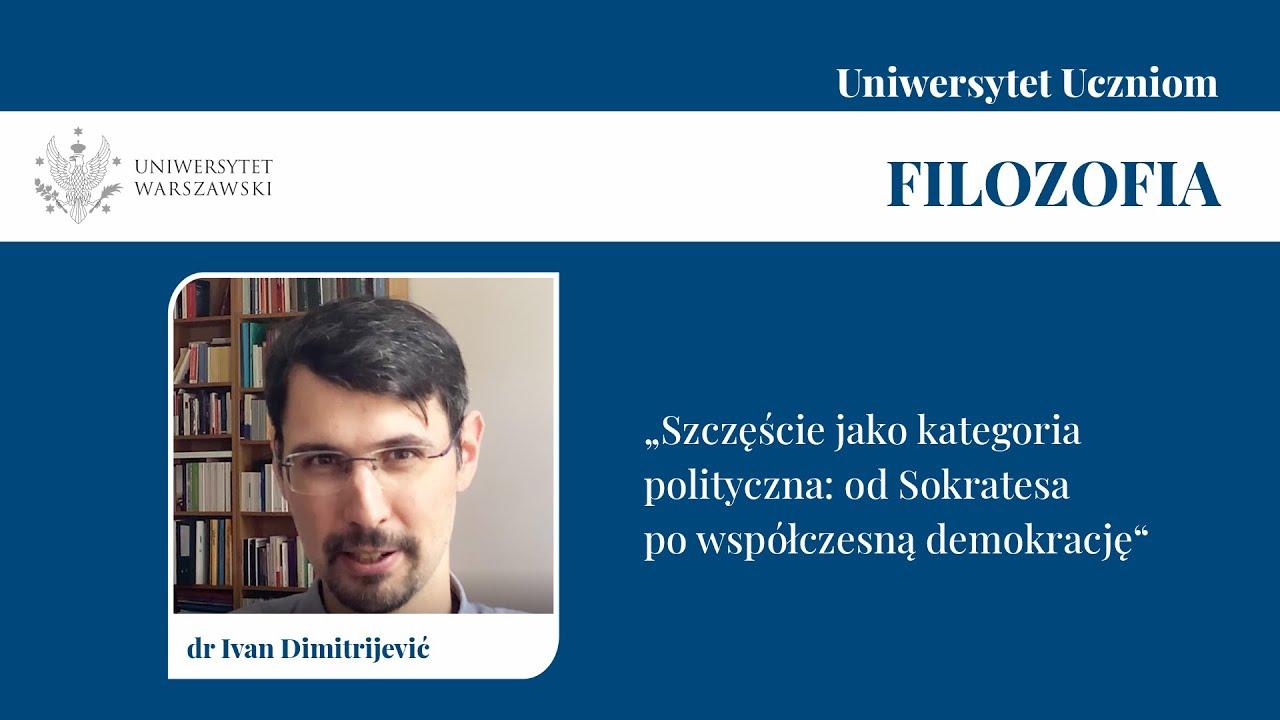 Szczęście jako kategoria polityczna: od Sokratesa po współczesną demokrację (dr Ivan Dimitrijević)