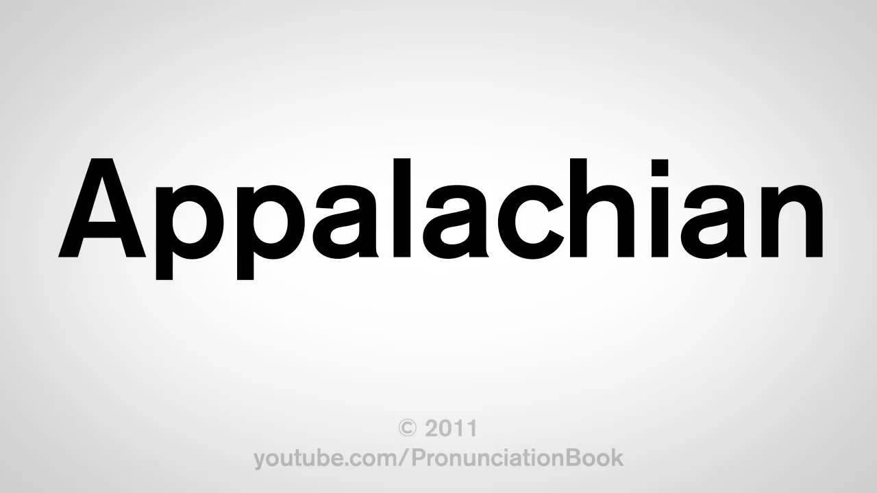How To Pronounce Appalachian