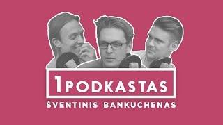1K  PODKASTAS: ŠVENTINIS BANKUCHENAS