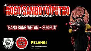 Mp3 Rogo Samboyo Putro-Bang bang wetan-Sun puji