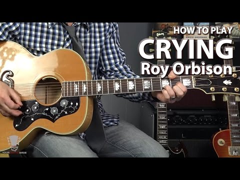 How to Play Crying by Roy Orbison - Guitar Lesson