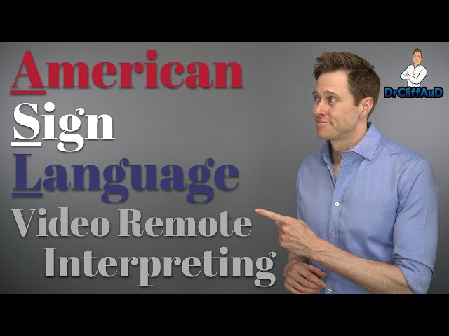 Video Remote Interpreting for American Sign Language (ASL)