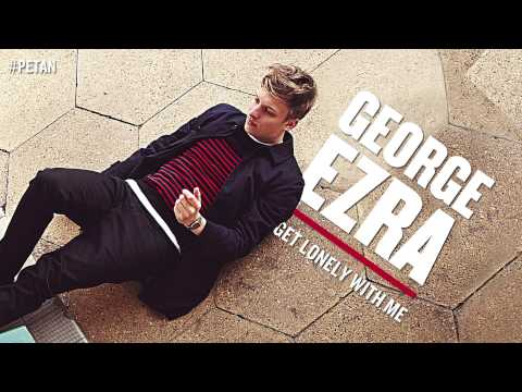 George Ezra - Get Lonely With Me
