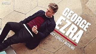 George Ezra - Get Lonely With Me [Official Audio]
