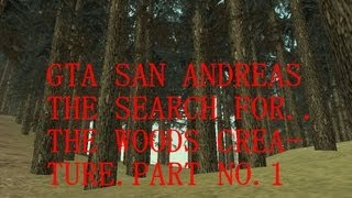 GTA San Andreas - Searching for the Woods creature. PART 1