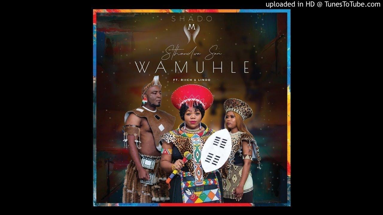 Shado M - S'thandwa Sam Wamuhle (ft Riich & Lindo)