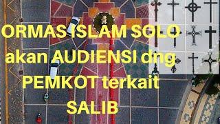 """SEJUMLAH ORMAS ISLAM SOLO akan AUDIENSI dengan PEMKOT terkait Polemik """"SALIB"""""""