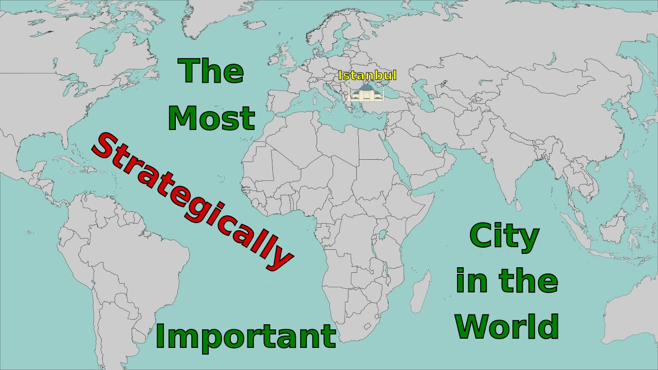 Why Istanbul Is The Most Strategically Important City In The World ...