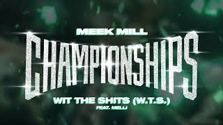 [2.63 MB] Meek Mill - Wit The Shits (W.T.S) feat. Melii [Official Audio]