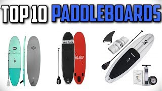 10 Best Paddleboards In 2019