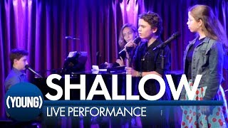 Shallow | (YOUNG) LIVE