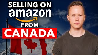 How To Sell On Amazon FBA FROM CANADA! [Complete Guide + Step By Step]