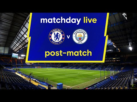 Matchday live: Chelsea - Manchester City |  Post-Match |  Premier League matchday