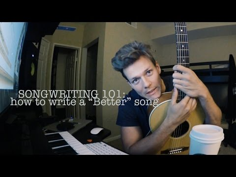 "Songwriting 101: How to write/record a ""Better"" song!"