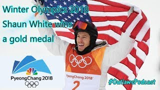 Winter Olympics 2018 -  Shaun White Wins -  #OutlawsPodcast