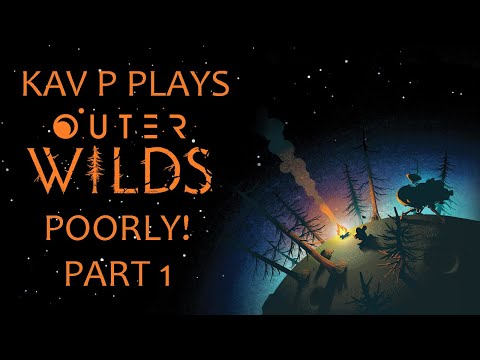 Kav P Plays Outer Wilds Poorly! Part 1