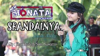 NEW MONATA - SEANDAINYA - JIHAN AUDY - FUJI AUDIO