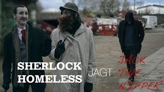 Sherlock Homeless - Episode 1 - Sherlock Homeless jagt Jack the Nipper