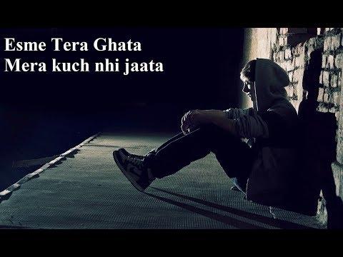 Esme Tera Ghata video Download - Esme Tera Ghata Mera kuch nhi jaata song whatsapp status 2018