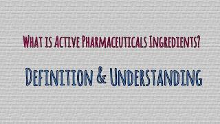 Active Pharmaceuticals Ingredients || Definition & Understanding