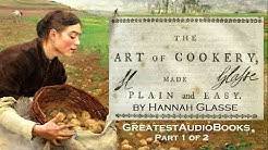 THE ART OF COOKERY MADE PLAIN AND EASY by Hannah Glasse  P1 of 2 - AudioBook | GreatestAudioBooks
