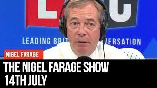 The Nigel Farage Show: 14th July 2019 - LBC