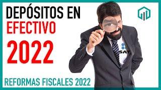 DEPÓSITOS EN EFECTIVO POR 15 MIL PESOS 2022   Reformas Fiscales 2022   Paquete Económico