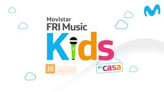 Movistar FRI Music KIDS - En Casa. DOMINGO 16 DE AGOSTO