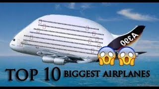 TOP 10 - PLUS GROS AVIONS DU MONDE (VUE DE PRES) 😱💥