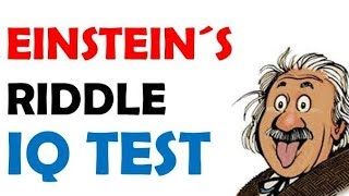Einstein´s Riddle | IQ Test | Only Geniuses Can Solve