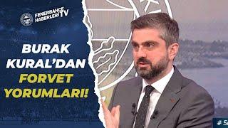 Fenerbahçe'nin Üçlü Savunma Oynarken İhtiyacı Olan Forvet Tipi Nasıl Olur? Burak Kural Yorumladı!