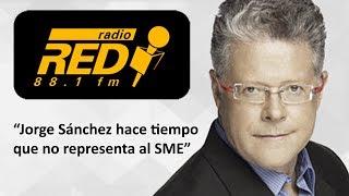 """""""Jorge Sánchez hace tiempo que no representa al SME"""": Sergio Sarmiento"""