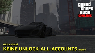 GTA 5 Online - Wird es schon BALD KEINE UNLOCK-ALL-ACCOUNTS MEHR geben?